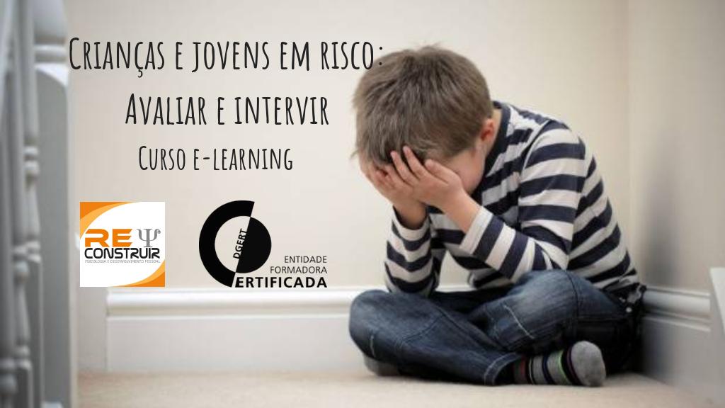 ReConstruir - Psicologia & Desenvolvimento Pessoal - Crianças e Jovens em Risco: Avaliar e Intervir