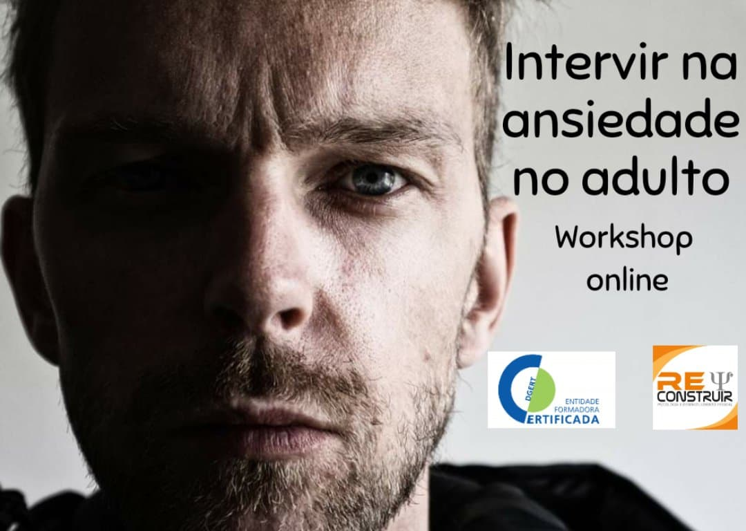 ReConstruir - Psicologia & Desenvolvimento Pessoal - Intervir na Ansiedade no Adulto