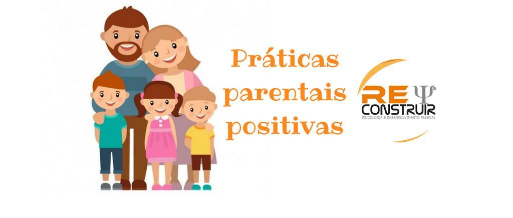 ReConstruir - Psicologia & Desenvolvimento Pessoal - Práticas Parentais Positivas: Conhecer e Promover